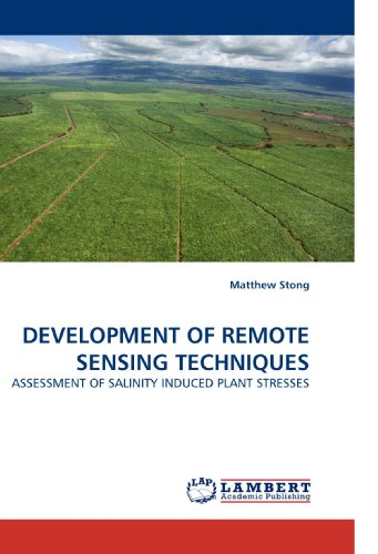 DEVELOPMENT OF REMOTE SENSING TECHNIQUES: ASSESSMENT OF SALINITY INDUCED PLANT STRESSES: Matthew ...