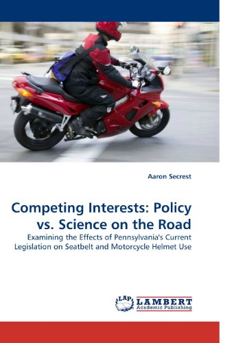 9783838333236: Competing Interests: Policy vs. Science on the Road: Examining the Effects of Pennsylvania's Current Legislation on Seatbelt and Motorcycle Helmet Use