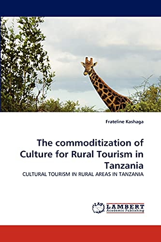 9783838333526: The commoditization of Culture for Rural Tourism in Tanzania: CULTURAL TOURISM IN RURAL AREAS IN TANZANIA