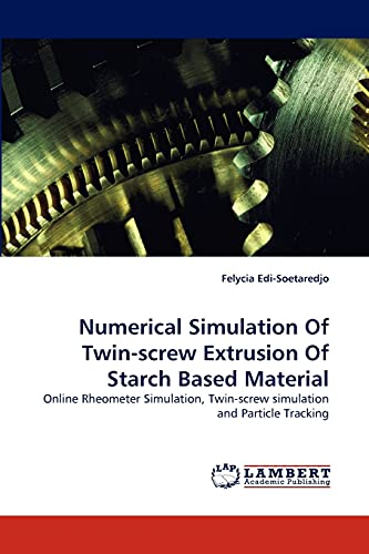 9783838334516: Numerical Simulation Of Twin-screw Extrusion Of Starch Based Material: Online Rheometer Simulation, Twin-screw simulation and Particle Tracking