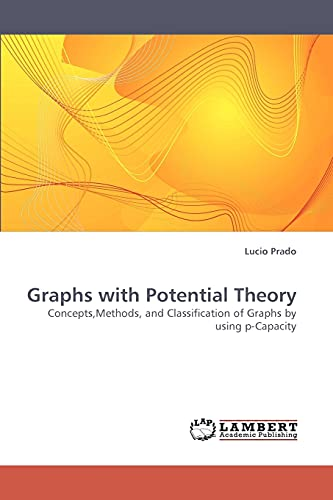 9783838334967: Graphs with Potential Theory: Concepts,Methods, and Classification of Graphs by using p-Capacity