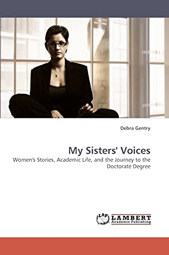 9783838335124: My Sisters' Voices: Women's Stories, Academic Life, and the Journey to the Doctorate Degree