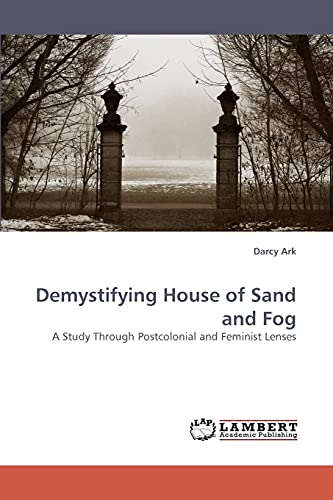 9783838335315: Demystifying House of Sand and Fog: A Study Through Postcolonial and Feminist Lenses