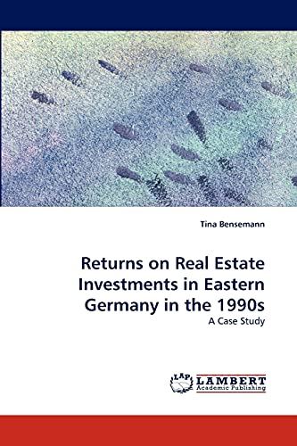 Returns on Real Estate Investments in Eastern Germany in the 1990s (Paperback): Tina Bensemann
