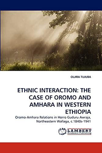 ETHNIC INTERACTION: THE CASE OF OROMO AND AMHARA IN WESTERN ETHIOPIA: Oromo-Amhara Relations in ...