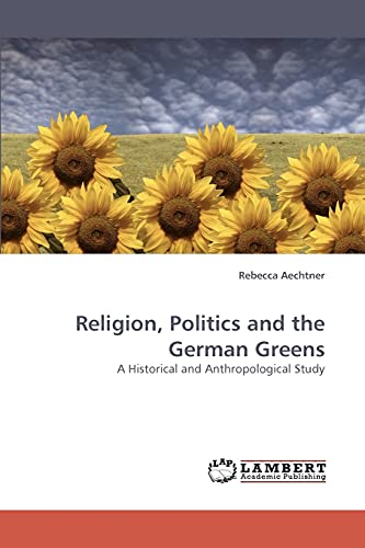 9783838336121: Religion, Politics and the German Greens: A Historical and Anthropological Study