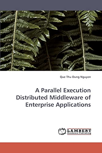 A Parallel Execution Distributed Middleware of Enterprise Applications: Que Thu Dung Nguyen