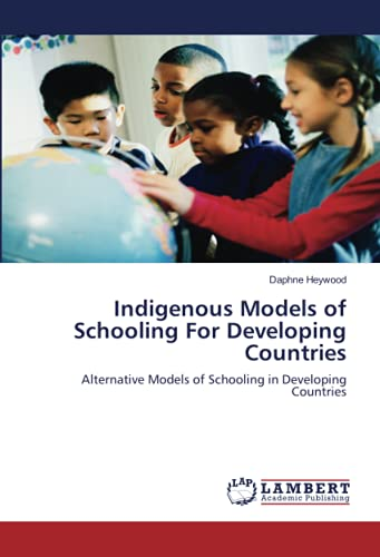 Indigenous Models of Schooling For Developing Countries: Alternative Models of Schooling in ...