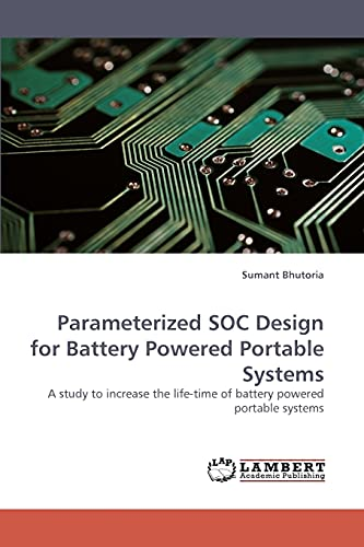 9783838336718: Parameterized SOC Design for Battery Powered Portable Systems: A study to increase the life-time of battery powered portable systems
