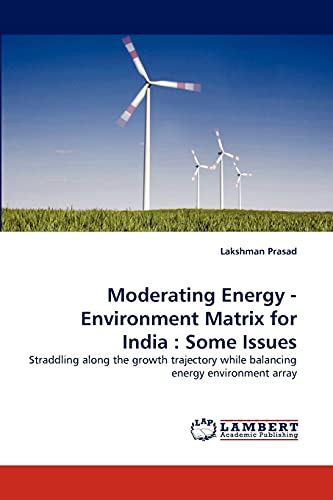 9783838337043: Moderating Energy - Environment Matrix for India : Some Issues: Straddling along the growth trajectory while balancing energy environment array