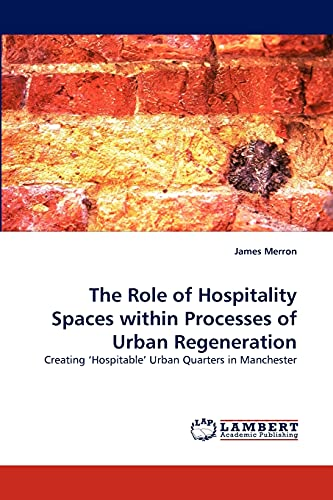 The Role of Hospitality Spaces Within Processes of Urban Regeneration (Paperback): James Merron
