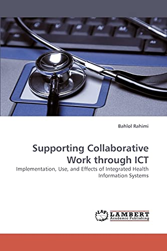 9783838337142: Supporting Collaborative Work through ICT: Implementation, Use, and Effects of Integrated Health Information Systems