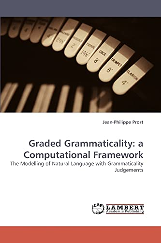 Graded Grammaticality: a Computational Framework: The Modelling of Natural Language with ...
