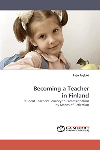 9783838337272: Becoming a Teacher in Finland: Student Teacher's Journey to Professionalism by Means of Reflection