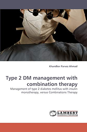 Type 2 DM Management with Combination Therapy (Paperback): Khandker Parvez Ahmad