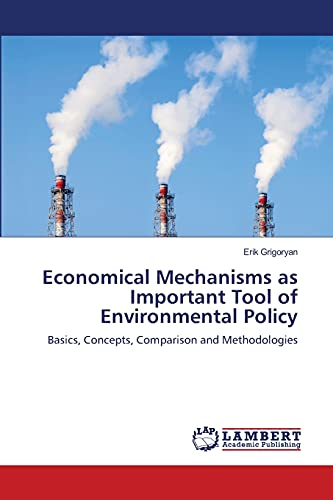 9783838337616: Economical Mechanisms as Important Tool of Environmental Policy: Basics, Concepts, Comparison and Methodologies