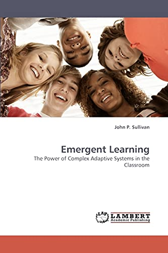 9783838338347: Emergent Learning: The Power of Complex Adaptive Systems in the Classroom