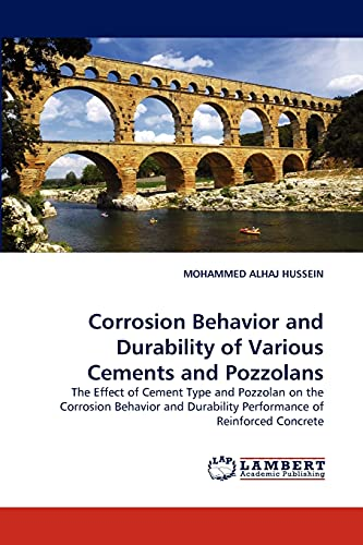 9783838338354: Corrosion Behavior and Durability of Various Cements and Pozzolans: The Effect of Cement Type and Pozzolan on the Corrosion Behavior and Durability Performance of Reinforced Concrete