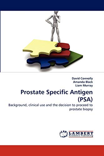 9783838338774: Prostate Specific Antigen (PSA): Background, clinical use and the decision to proceed to prostate biopsy