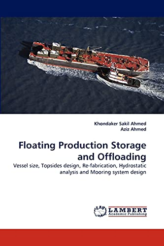 9783838338934: Floating Production Storage and Offloading: Vessel size, Topsides design, Re-fabrication, Hydrostatic analysis and Mooring system design