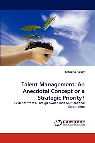Talent Management: An Anecdotal Concept or a Strategic Priority?: Evidence from a Foreign owned ...
