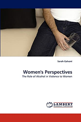 9783838339597: Women's Perspectives: The Role of Alcohol in Violence to Women