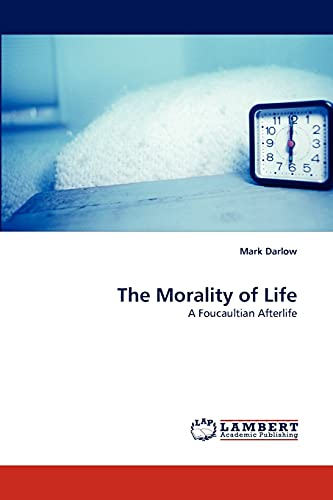 The Morality of Life: A Foucaultian Afterlife: Mark Darlow