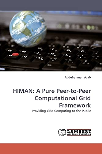 Himan: A Pure Peer-To-Peer Computational Grid Framework: Abdulrahman Azab