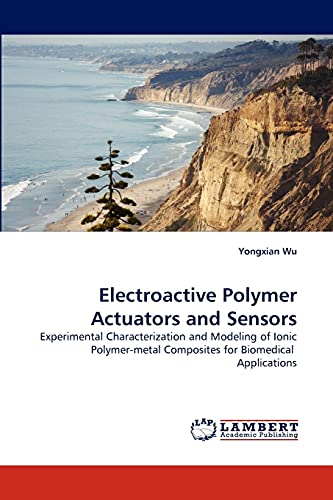 9783838340869: Electroactive Polymer Actuators and Sensors: Experimental Characterization and Modeling of Ionic Polymer-metal Composites for Biomedical Applications