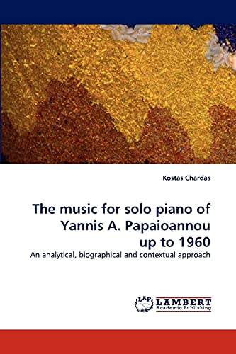 9783838341019: The music for solo piano of Yannis A. Papaioannou up to 1960: An analytical, biographical and contextual approach