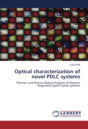 9783838341477: Optical characterization of novel PDLC systems: Thermo- and Electro-Optical Analysis of Polymer Dispersed Liquid Crystal systems
