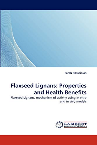Flaxseed Lignans: Properties and Health Benefits: Flaxseed Lignans, mechanism of activity using in ...