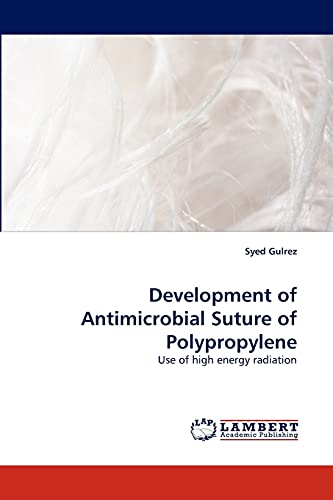 9783838343792: Development of Antimicrobial Suture of Polypropylene: Use of high energy radiation