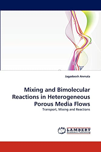 9783838343839: Mixing and Bimolecular Reactions in Heterogeneous Porous Media Flows: Transport, Mixing and Reactions