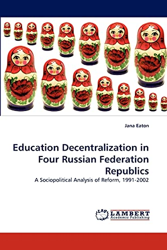 9783838343952: Education Decentralization in Four Russian Federation Republics: A Sociopolitical Analysis of Reform, 1991-2002