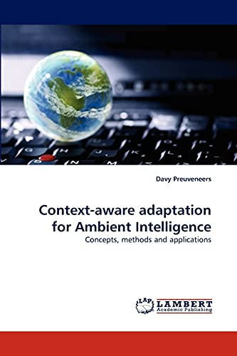 Context-aware adaptation for Ambient Intelligence: Concepts, methods and applications: Davy ...