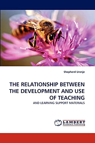THE RELATIONSHIP BETWEEN THE DEVELOPMENT AND USE OF TEACHING: AND LEARNING SUPPORT MATERIALS: ...