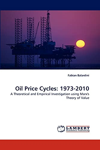 9783838346328: Oil Price Cycles: 1973-2010: A Theoretical and Empirical Investigation using Marx's Theory of Value