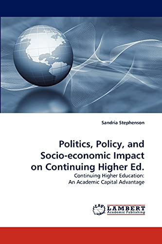 9783838346335: Politics, Policy, and Socio-economic Impact on Continuing Higher Ed.: Continuing Higher Education: An Academic Capital Advantage