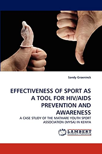 9783838346434: EFFECTIVENESS OF SPORT AS A TOOL FOR HIV/AIDS PREVENTION AND AWARENESS: A CASE STUDY OF THE MATHARE YOUTH SPORT ASSOCIATION (MYSA) IN KENYA
