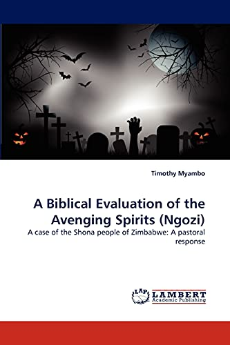9783838346458: A Biblical Evaluation of the Avenging Spirits (Ngozi): A case of the Shona people of Zimbabwe: A pastoral response