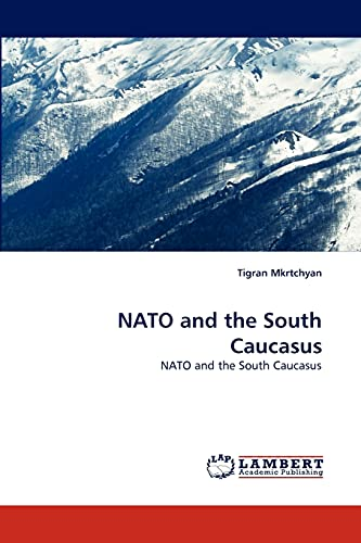 9783838346472: NATO and the South Caucasus: NATO and the South Caucasus