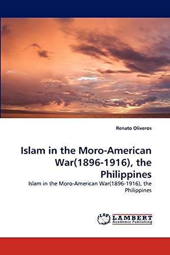 9783838347011: Islam in the Moro-American War(1896-1916), the Philippines: Islam in the Moro-American War(1896-1916), the Philippines