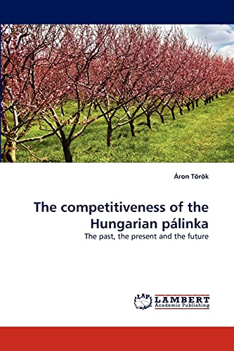 The competitiveness of the Hungarian pálinka: The past, the present and the future: à ron Tà rà k