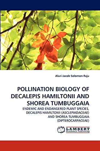 Pollination Biology of Decalepis Hamiltonii and Shorea Tumbuggaia: Aluri Jacob Solomon Raju