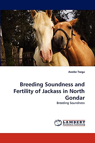 Breeding Soundness and Fertility of Jackass in North Gondar: Aweke Tsega