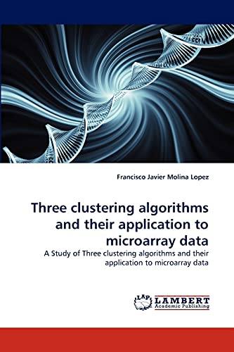 9783838347943: Three clustering algorithms and their application to microarray data: A Study of Three clustering algorithms and their application to microarray data