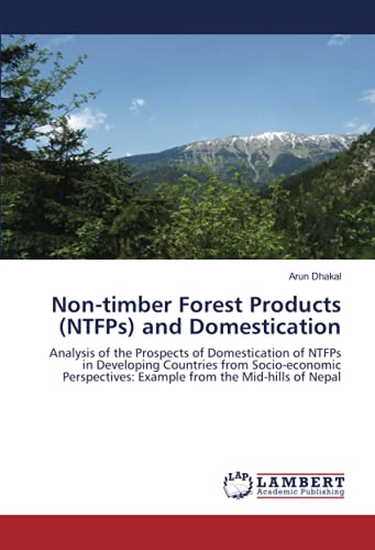9783838348292: Non-timber Forest Products (NTFPs) and Domestication: Analysis of the Prospects of Domestication of NTFPs in Developing Countries from Socio-economic Perspectives: Example from the Mid-hills of Nepal