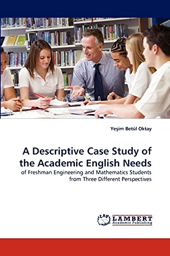 9783838348483: A Descriptive Case Study of the Academic English Needs: of Freshman Engineering and Mathematics Students from Three Different Perspectives