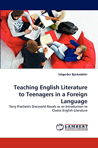 9783838348582: Teaching English Literature to Teenagers in a Foreign Language: Terry Prachett's Discworld Novels as an Introduction to Classic English Literature
